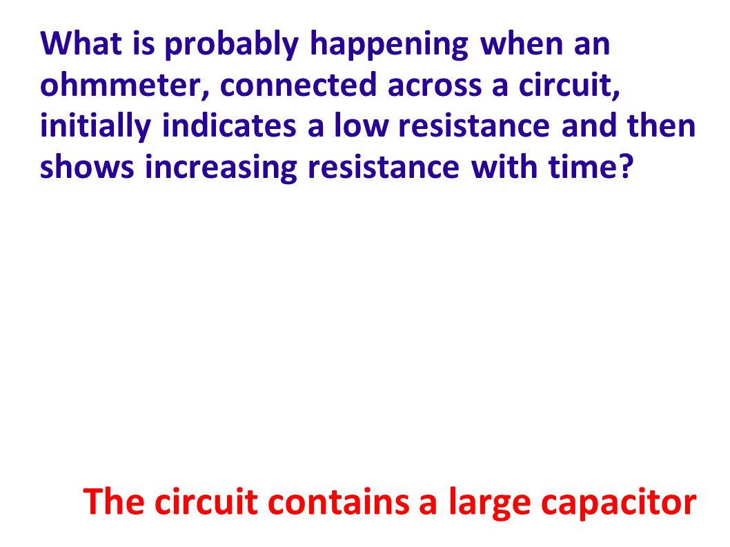 The circuit contains a large capacitor