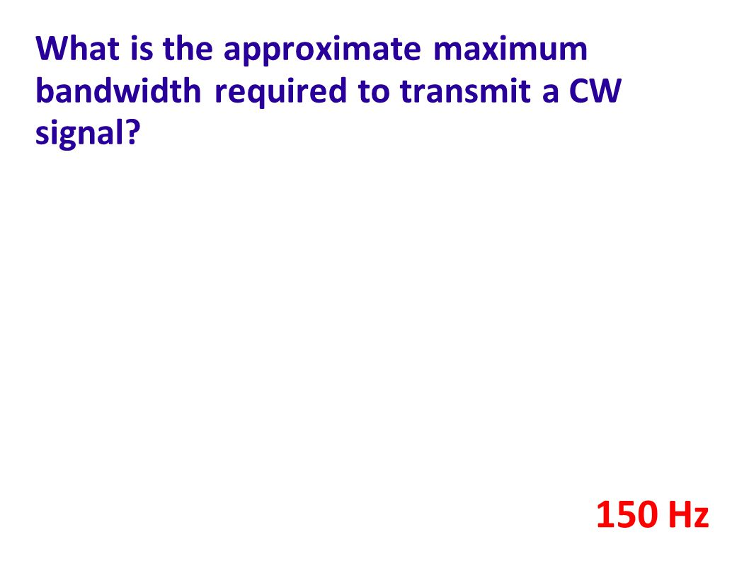 What is the approximate maximum bandwidth required to transmit a CW signal