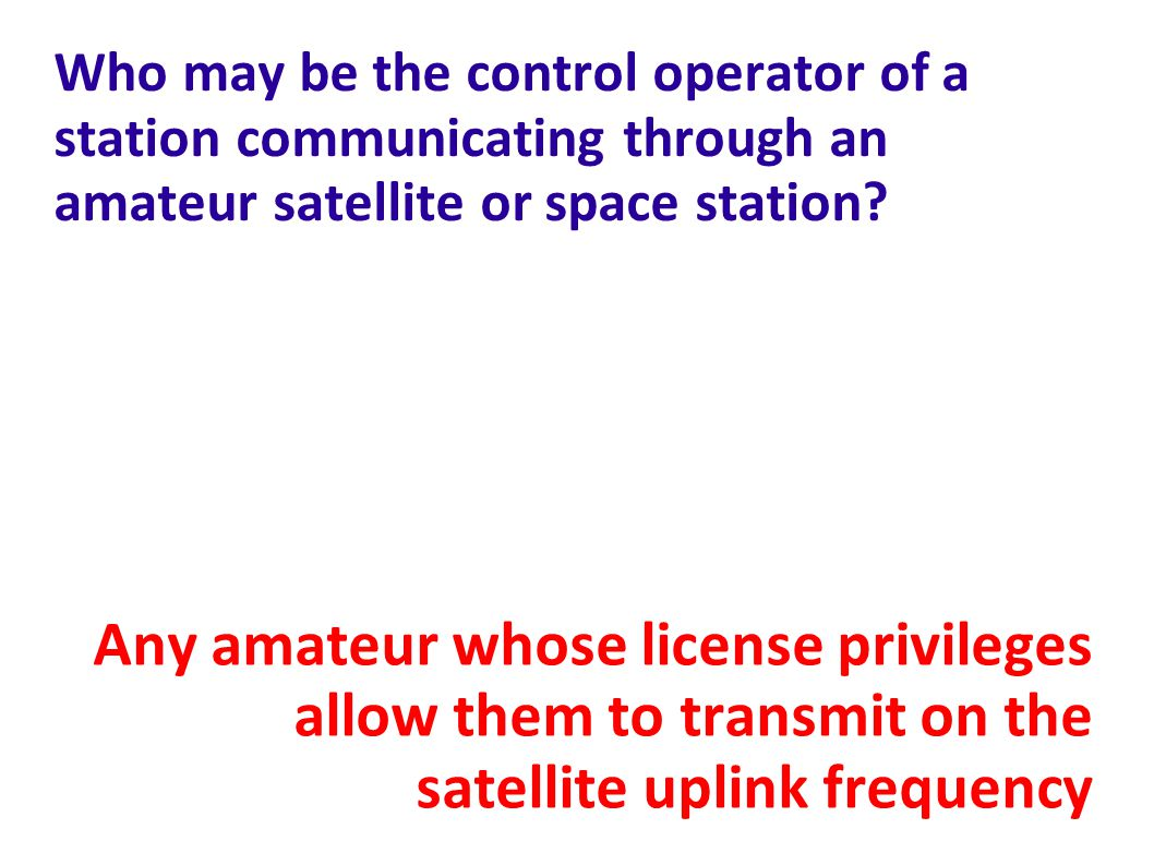 Who may be the control operator of a station communicating through an amateur satellite or space station