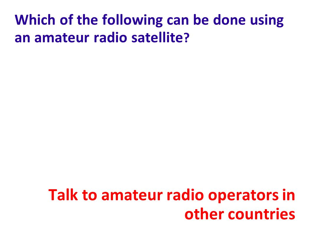 Which of the following can be done using an amateur radio satellite