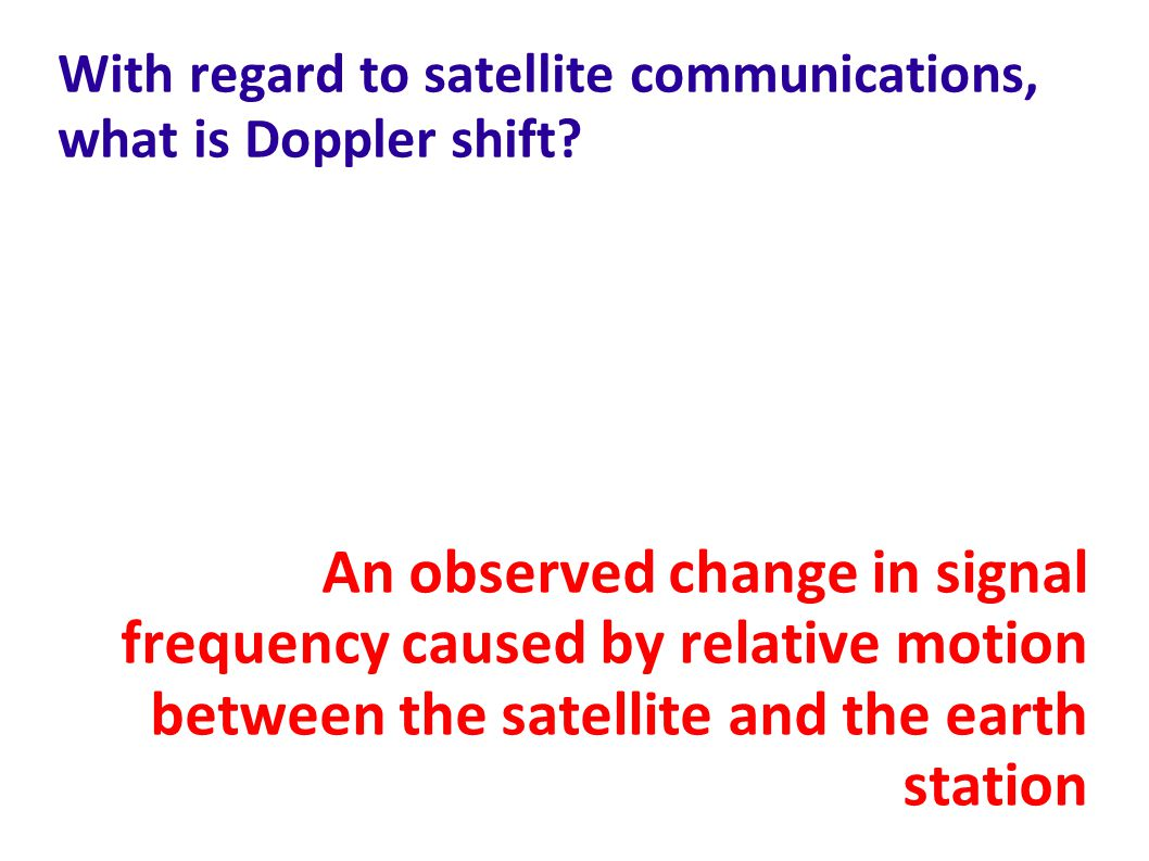 With regard to satellite communications, what is Doppler shift