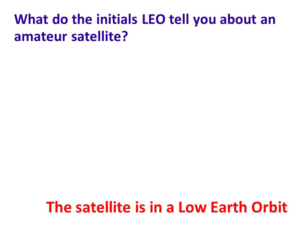 What do the initials LEO tell you about an amateur satellite