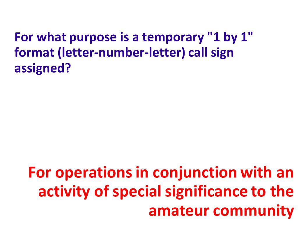 For what purpose is a temporary 1 by 1 format (letter-number-letter) call sign assigned