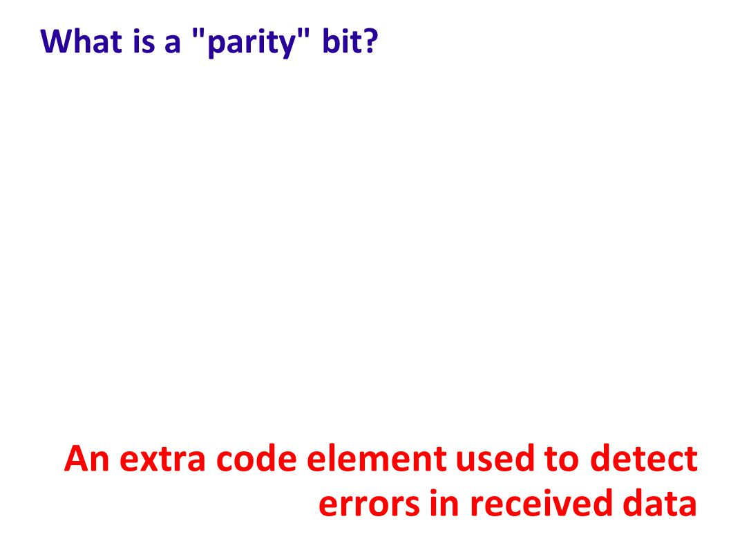 An extra code element used to detect errors in received data