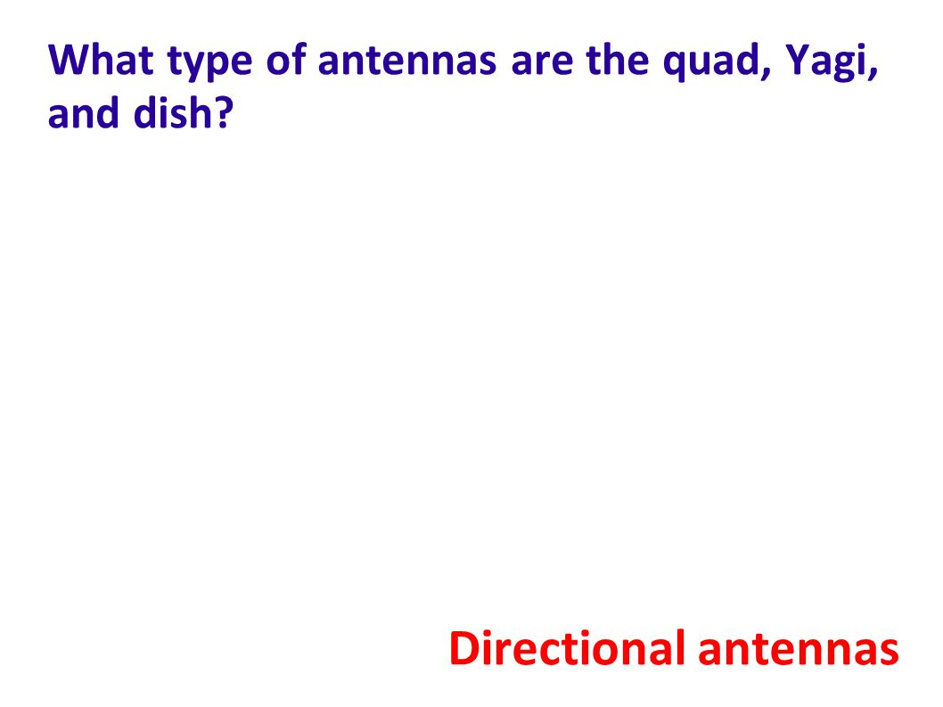 What type of antennas are the quad, Yagi, and dish