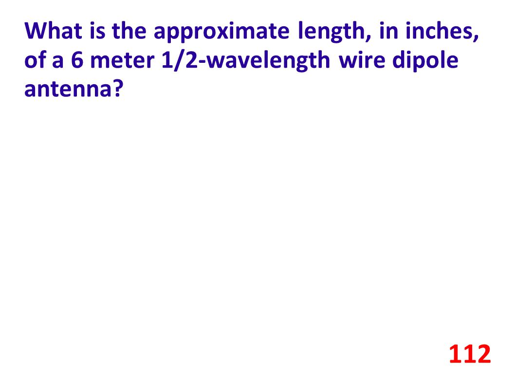 What is the approximate length, in inches, of a 6 meter 1/2-wavelength wire dipole antenna