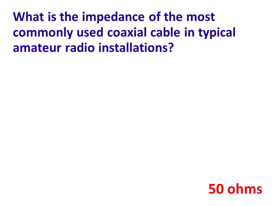 What is the impedance of the most commonly used coaxial cable in typical amateur radio installations