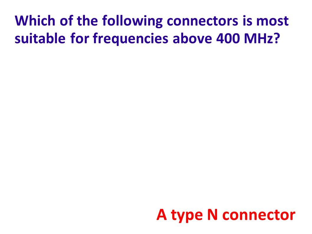 Which of the following connectors is most suitable for frequencies above 400 MHz
