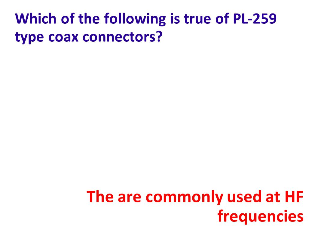 Which of the following is true of PL-259 type coax connectors