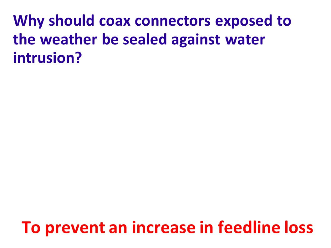 To prevent an increase in feedline loss