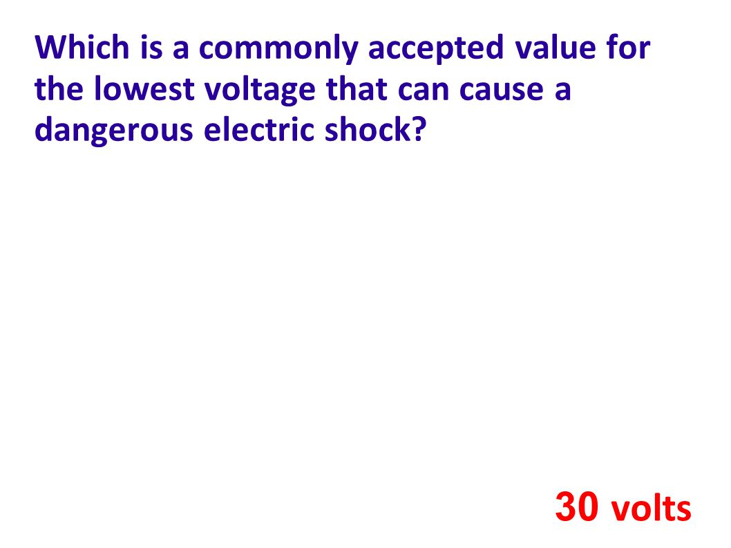 Which is a commonly accepted value for the lowest voltage that can cause a dangerous electric shock