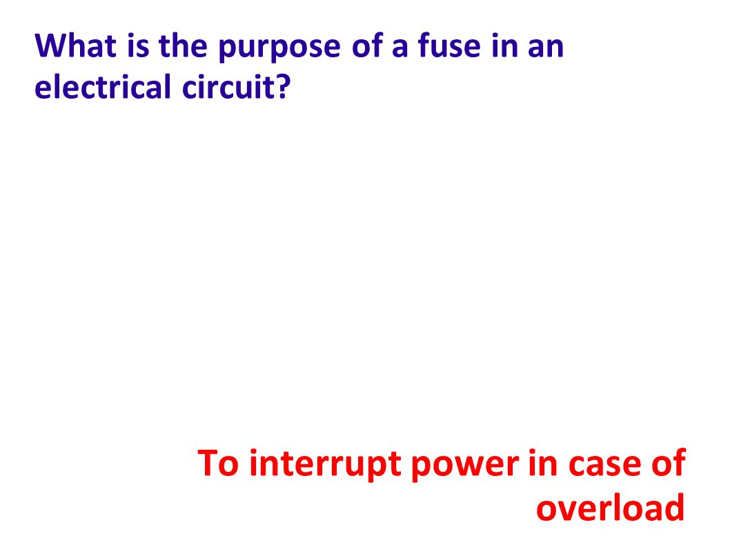 What is the purpose of a fuse in an electrical circuit