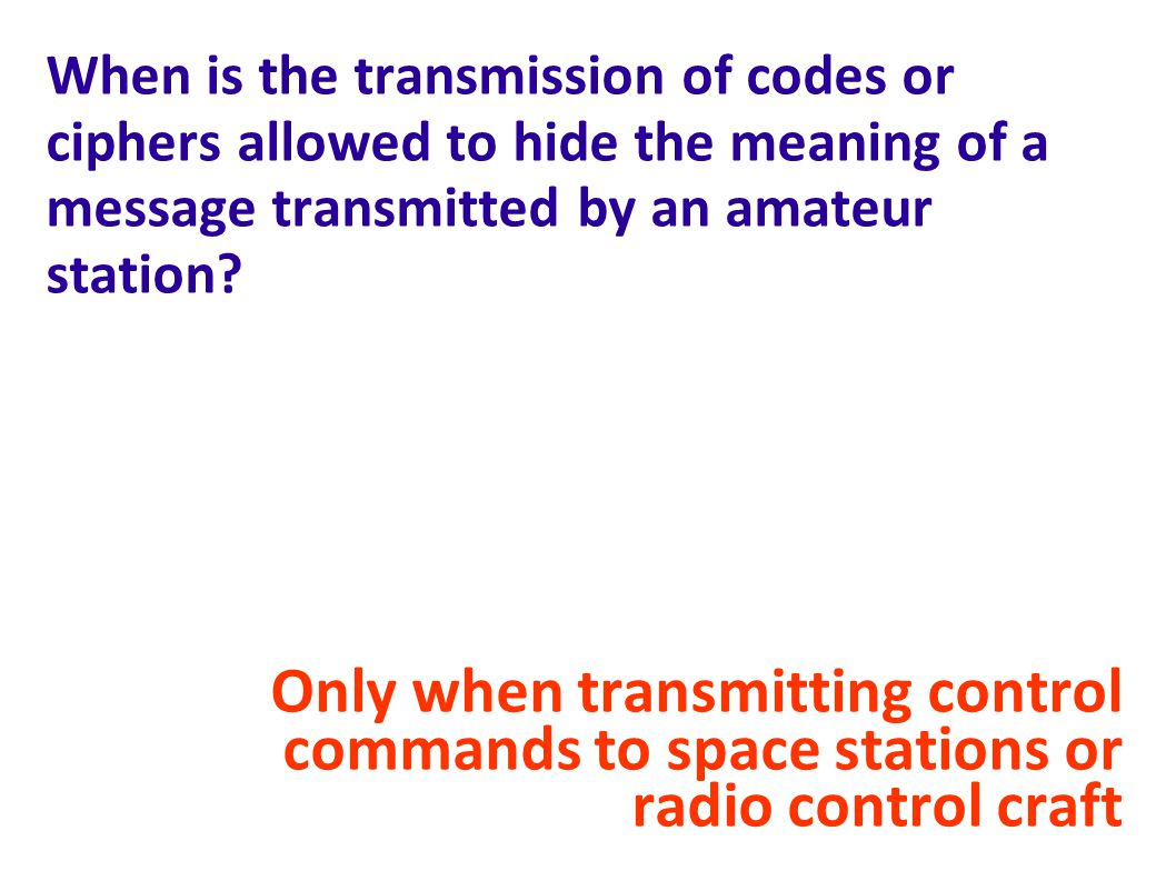 When is the transmission of codes or ciphers allowed to hide the meaning of a message transmitted by an amateur station
