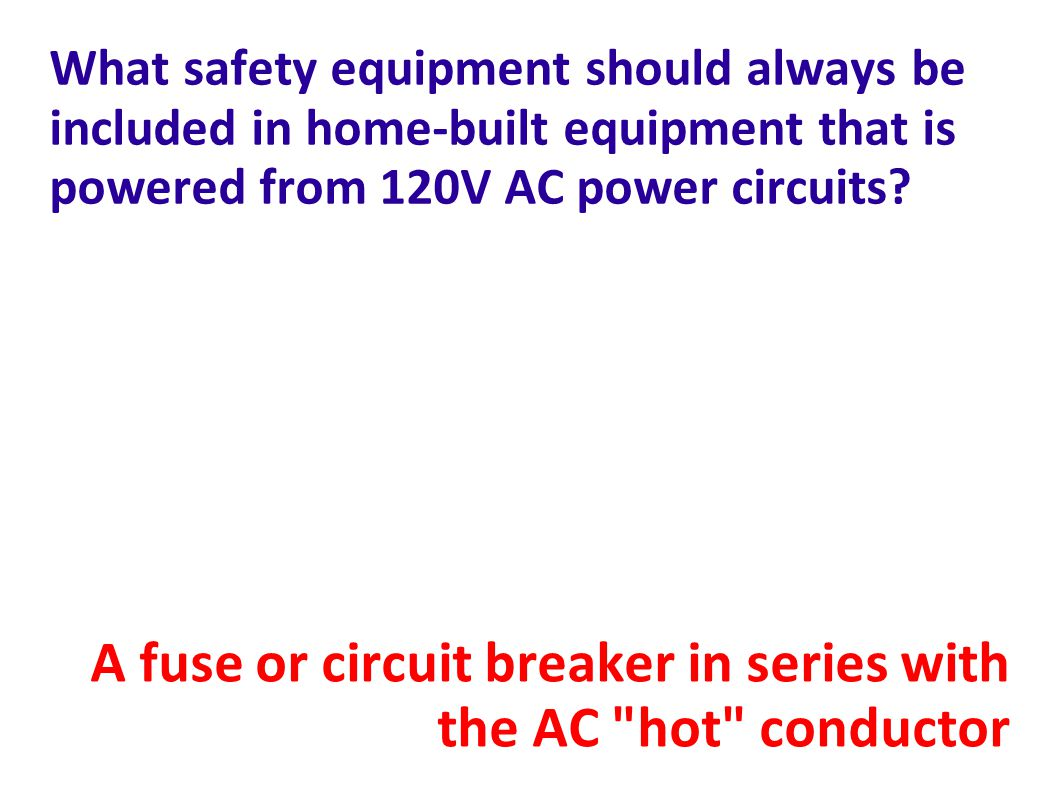 A fuse or circuit breaker in series with the AC hot conductor
