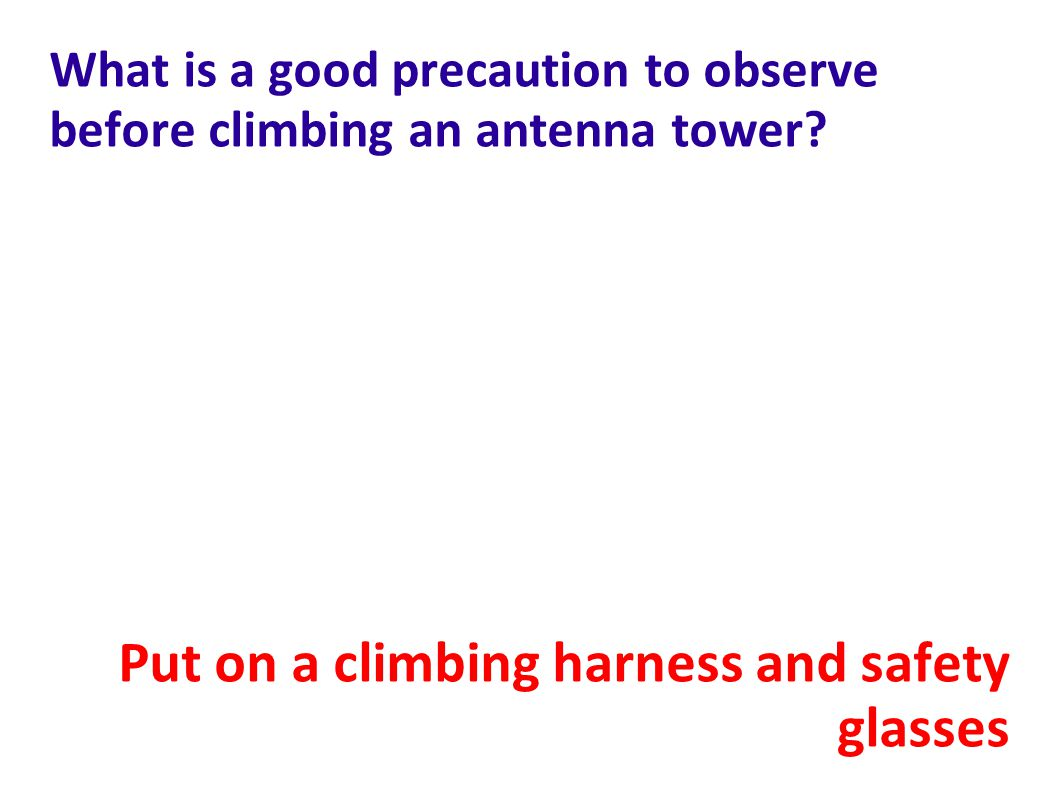 What is a good precaution to observe before climbing an antenna tower