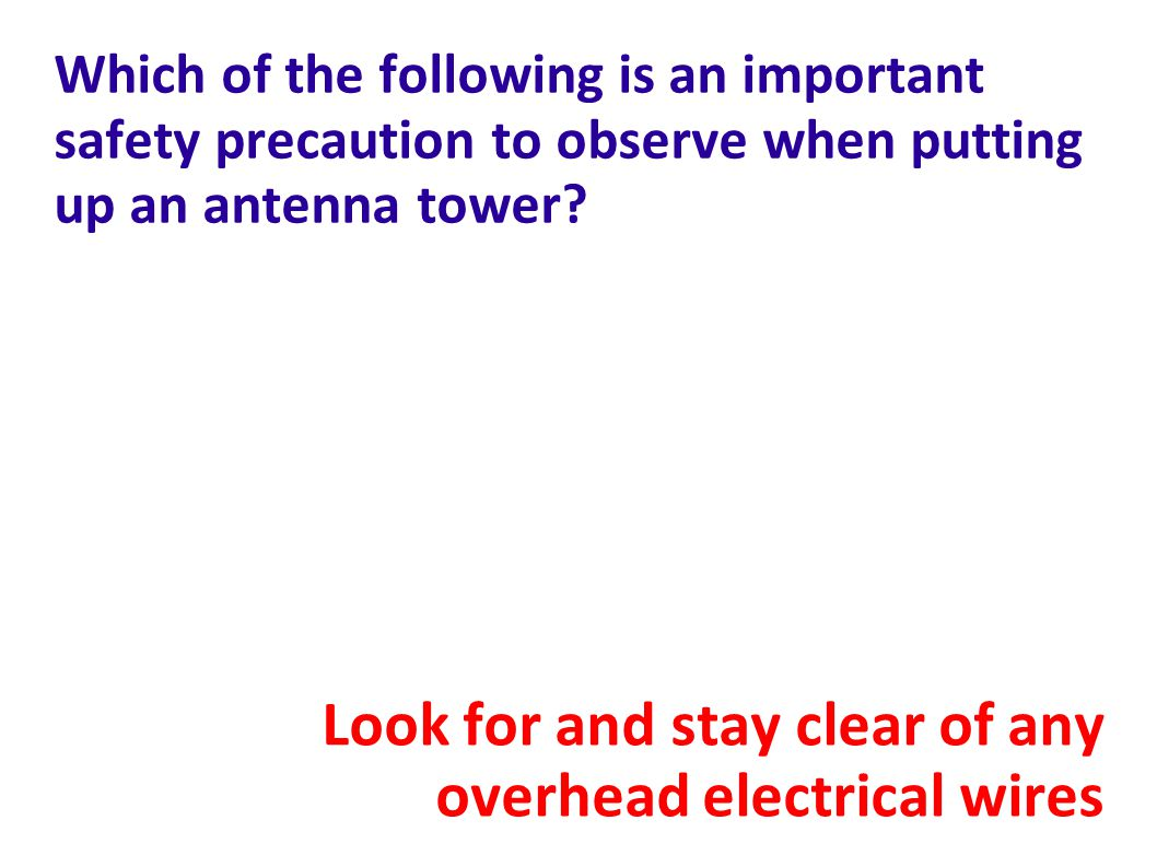 Look for and stay clear of any overhead electrical wires