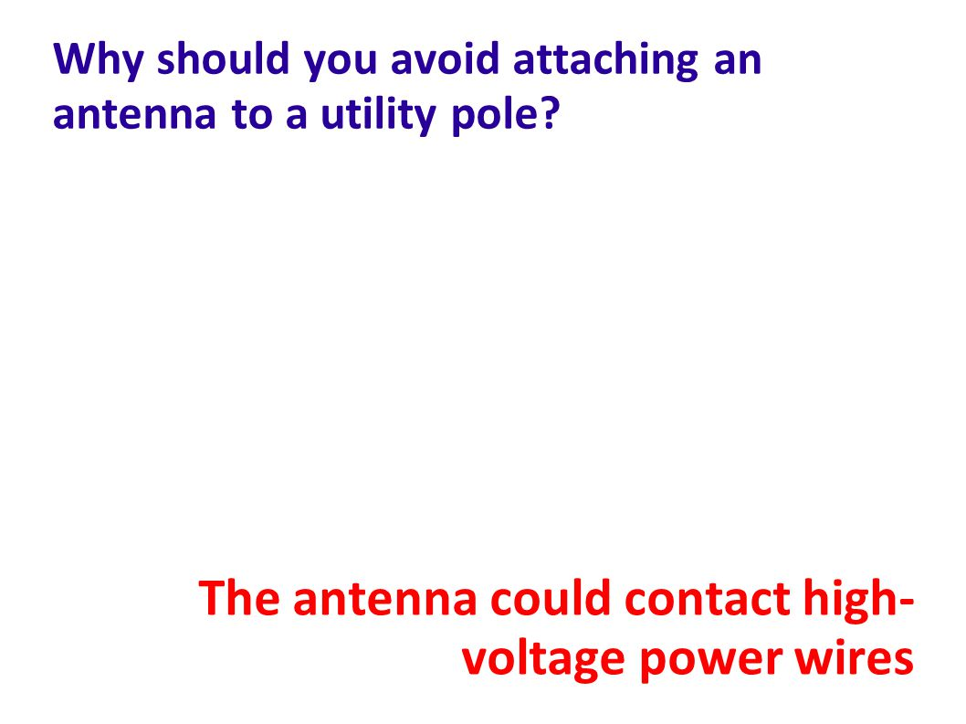 Why should you avoid attaching an antenna to a utility pole