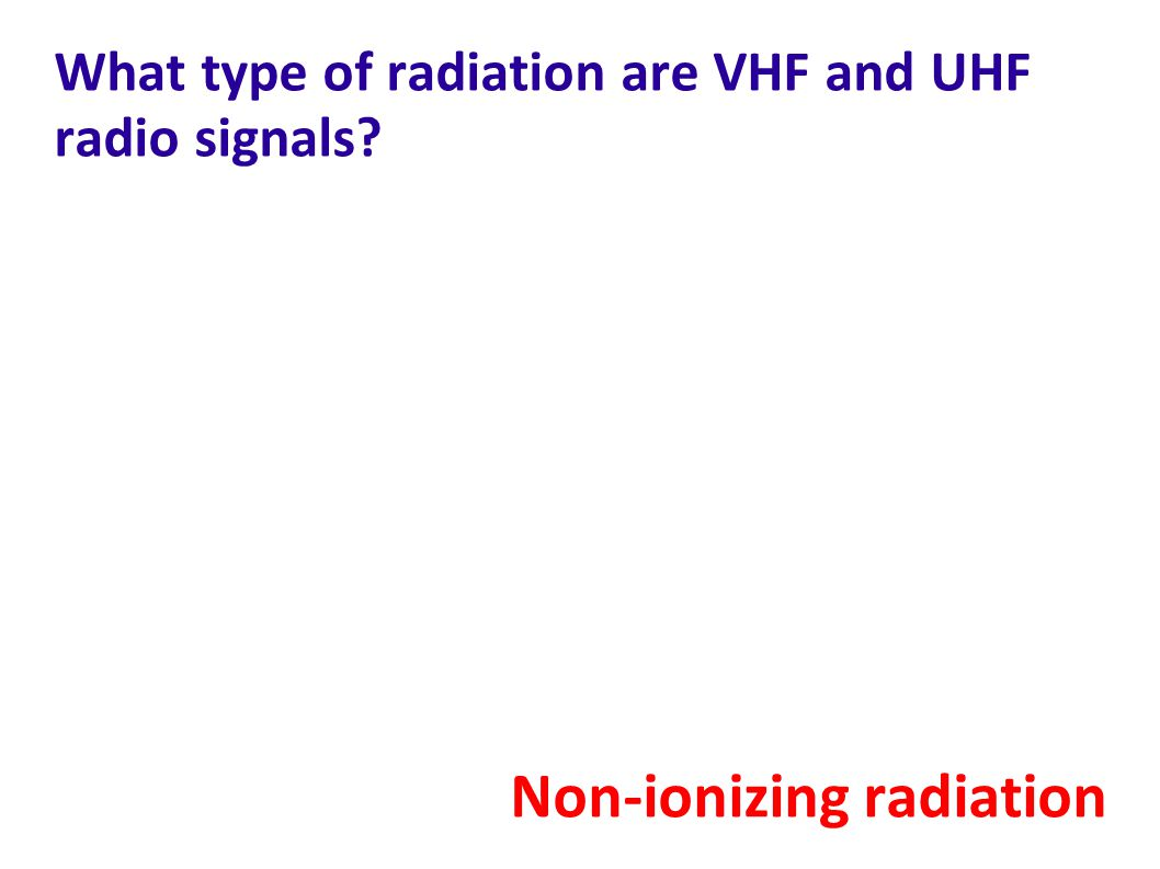 What type of radiation are VHF and UHF radio signals
