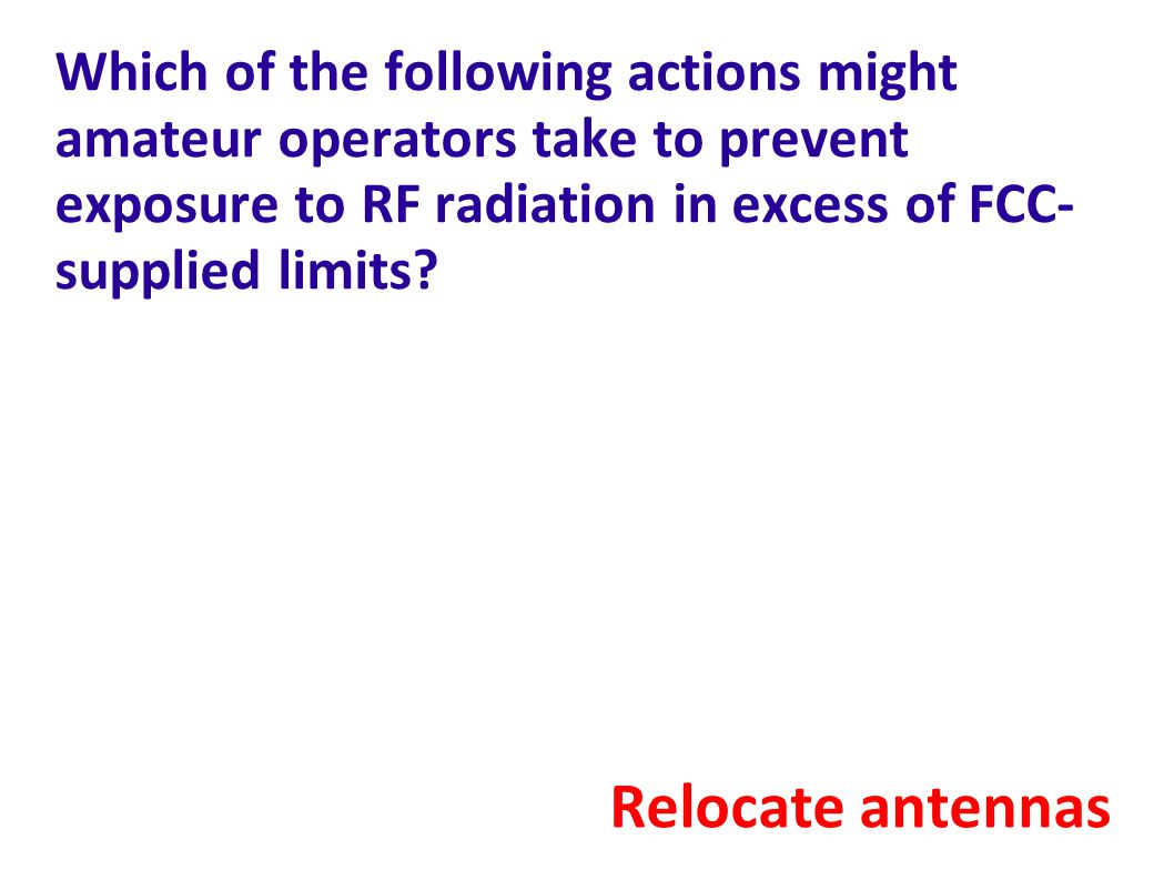 Which of the following actions might amateur operators take to prevent exposure to RF radiation in excess of FCC-supplied limits