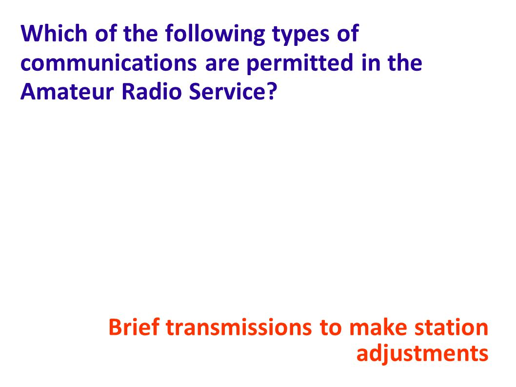 Which of the following types of communications are permitted in the Amateur Radio Service