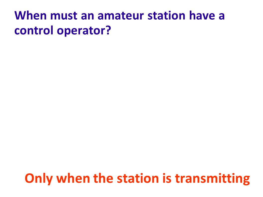 When must an amateur station have a control operator