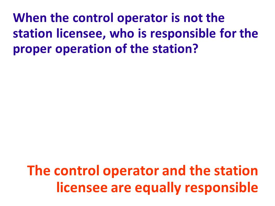 The control operator and the station licensee are equally responsible