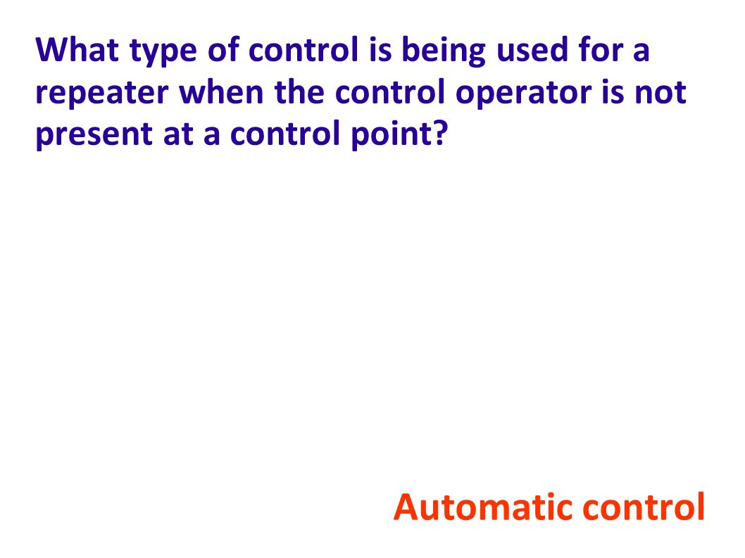 What type of control is being used for a repeater when the control operator is not present at a control point
