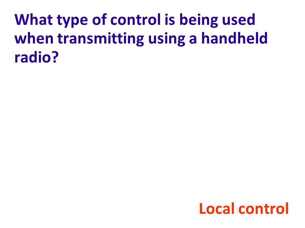 What type of control is being used when transmitting using a handheld radio