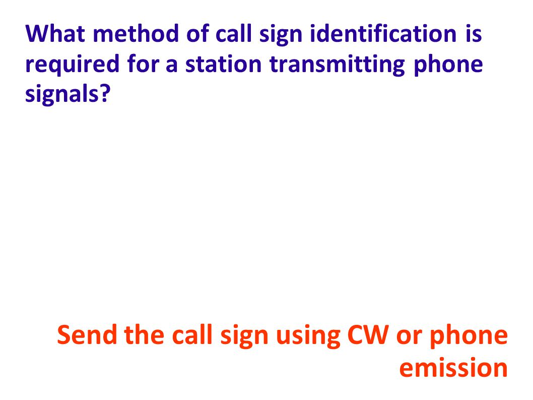 Send the call sign using CW or phone emission