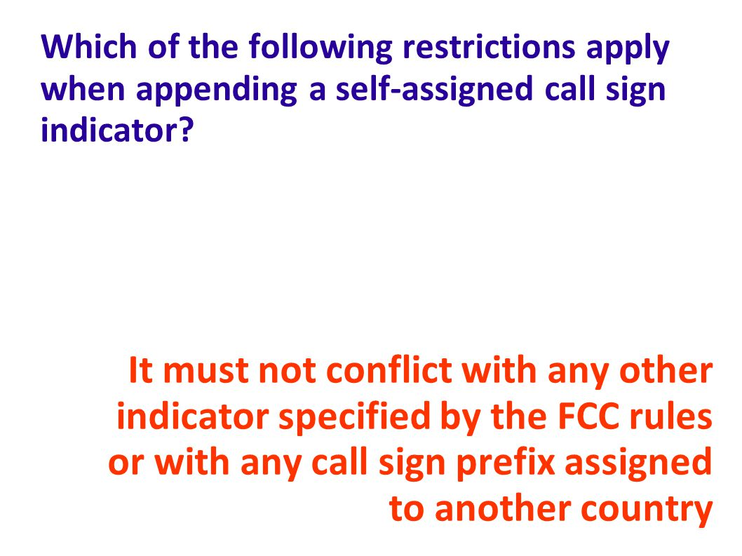 Which of the following restrictions apply when appending a self-assigned call sign indicator