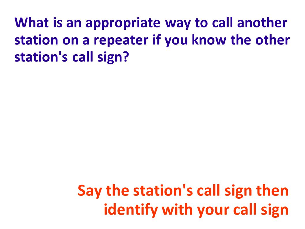 Say the station s call sign then identify with your call sign
