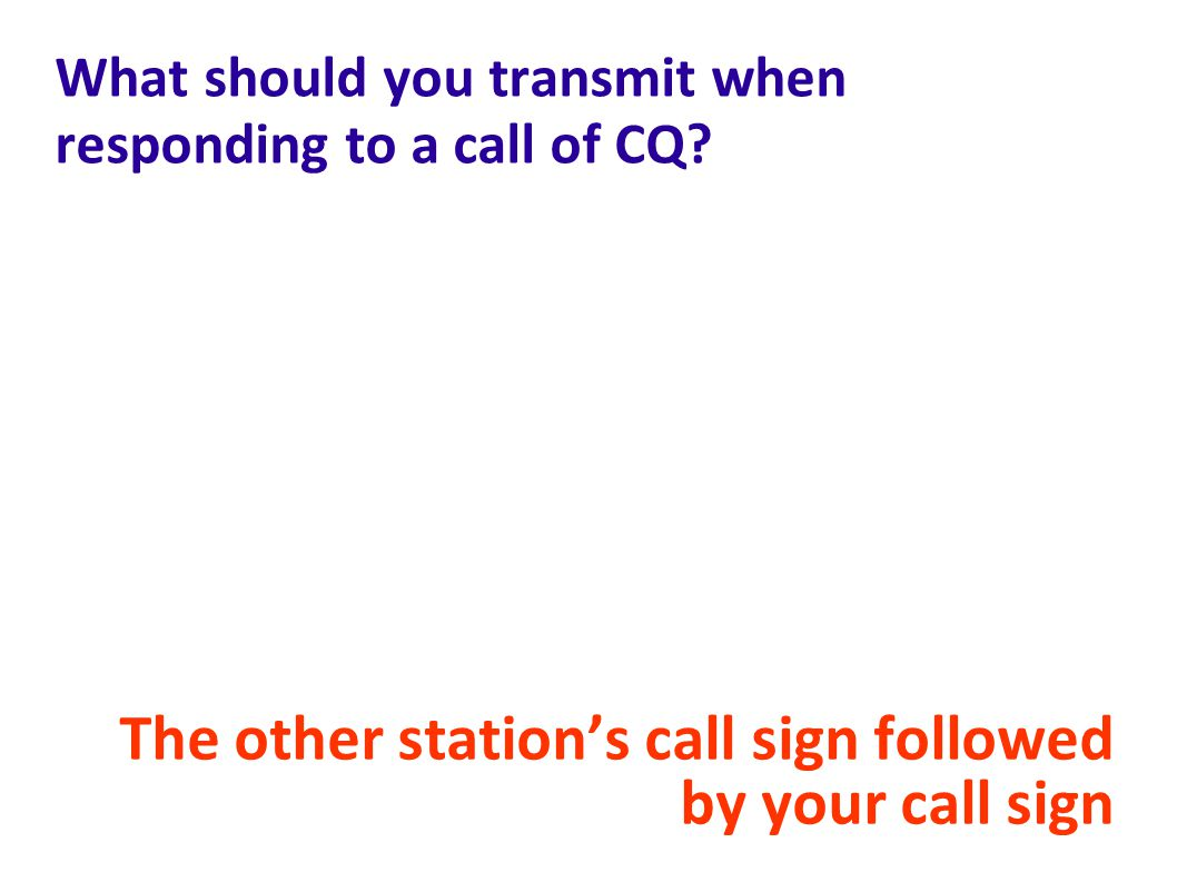 What should you transmit when responding to a call of CQ