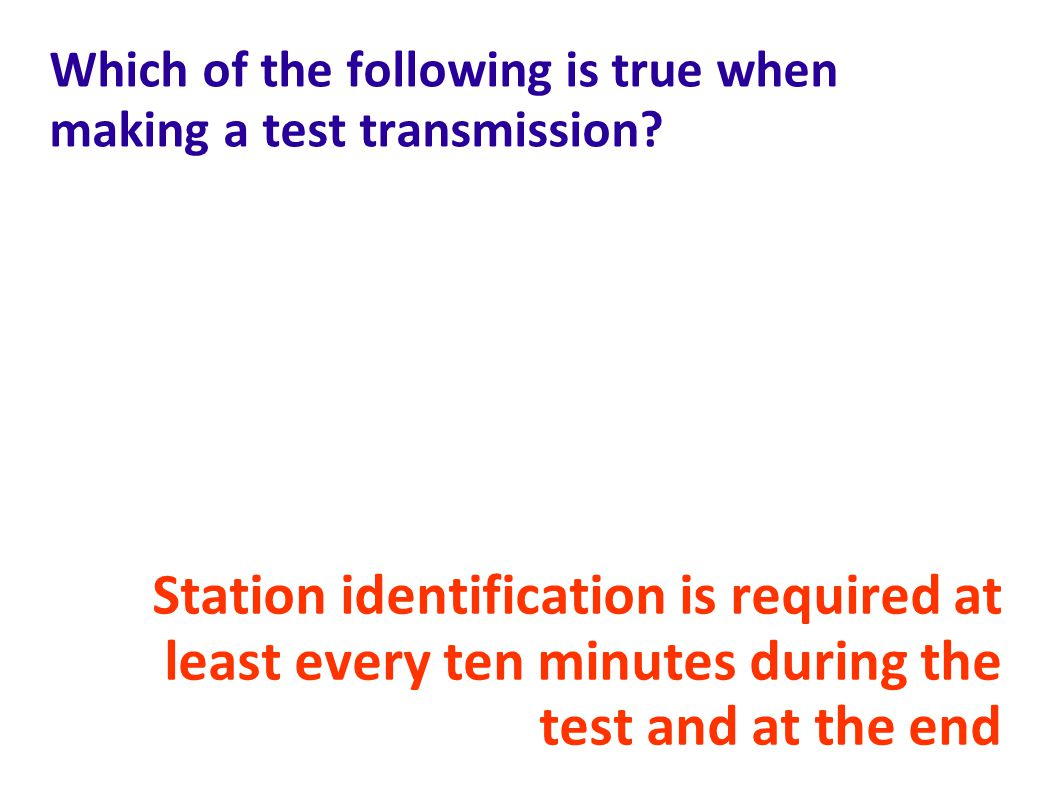 Which of the following is true when making a test transmission