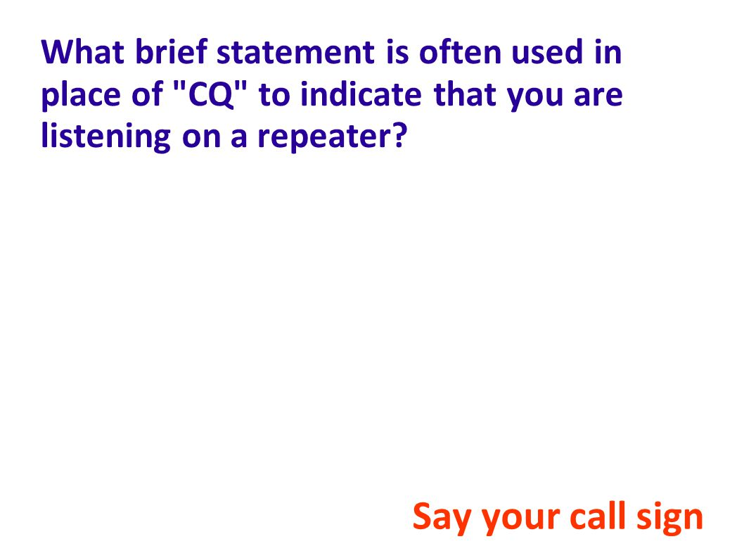 What brief statement is often used in place of CQ to indicate that you are listening on a repeater