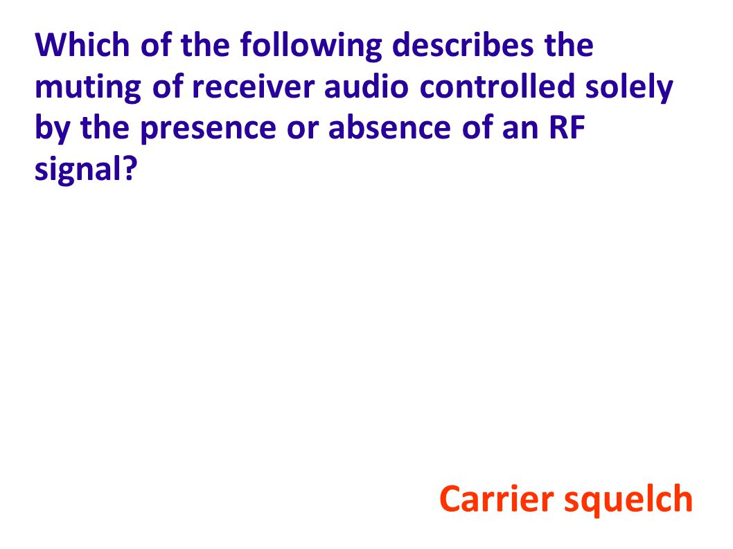 Which of the following describes the muting of receiver audio controlled solely by the presence or absence of an RF signal