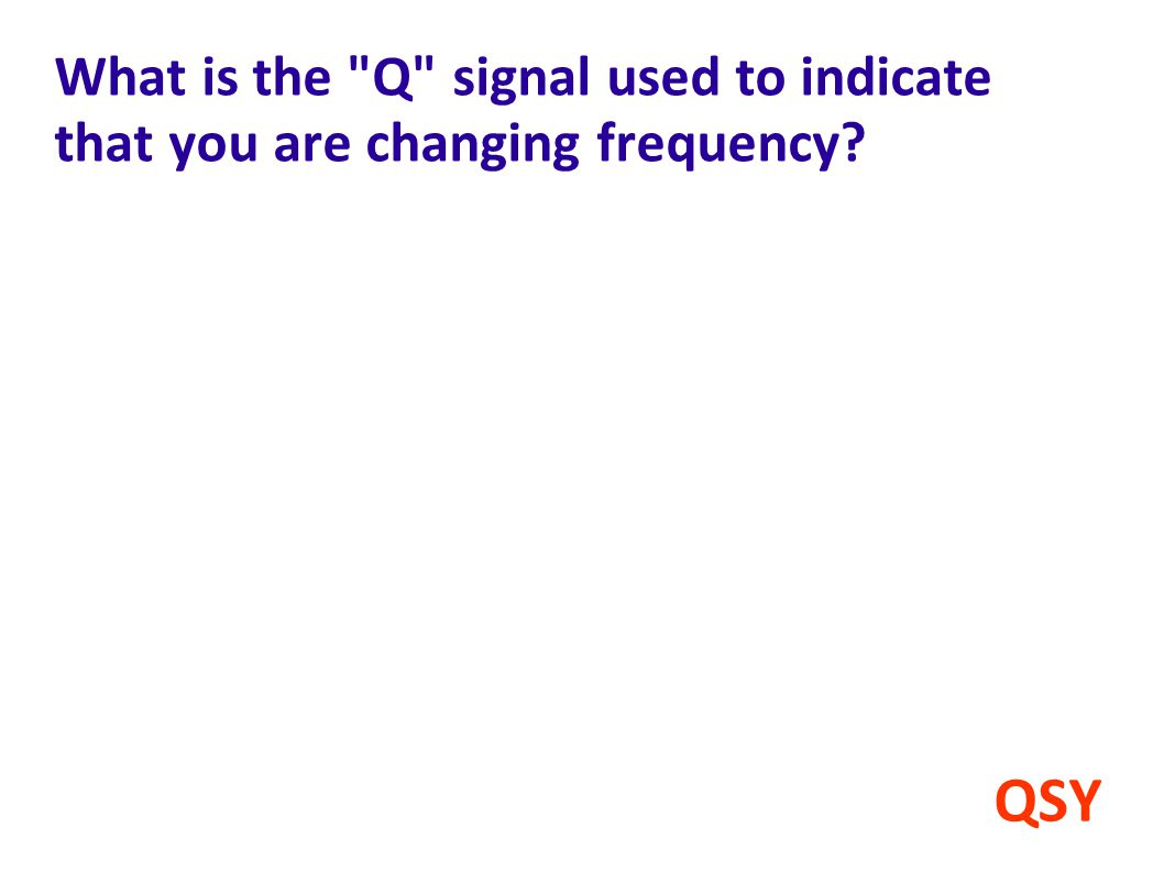 What is the Q signal used to indicate that you are changing frequency