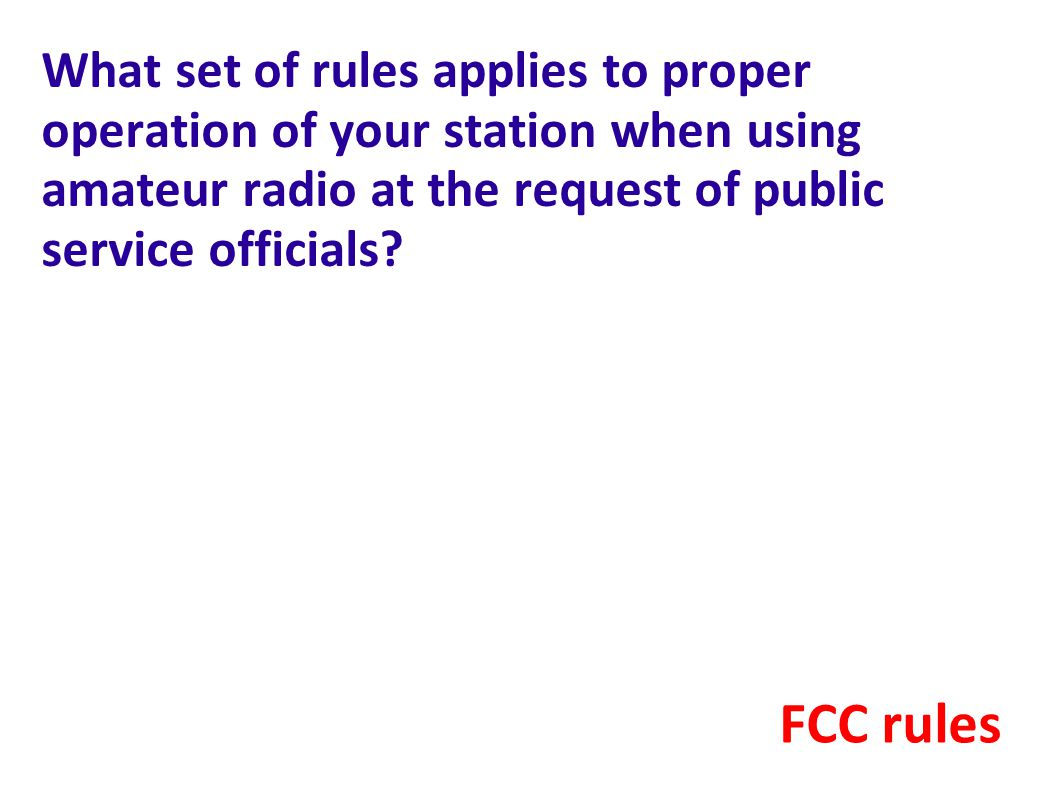 What set of rules applies to proper operation of your station when using amateur radio at the request of public service officials