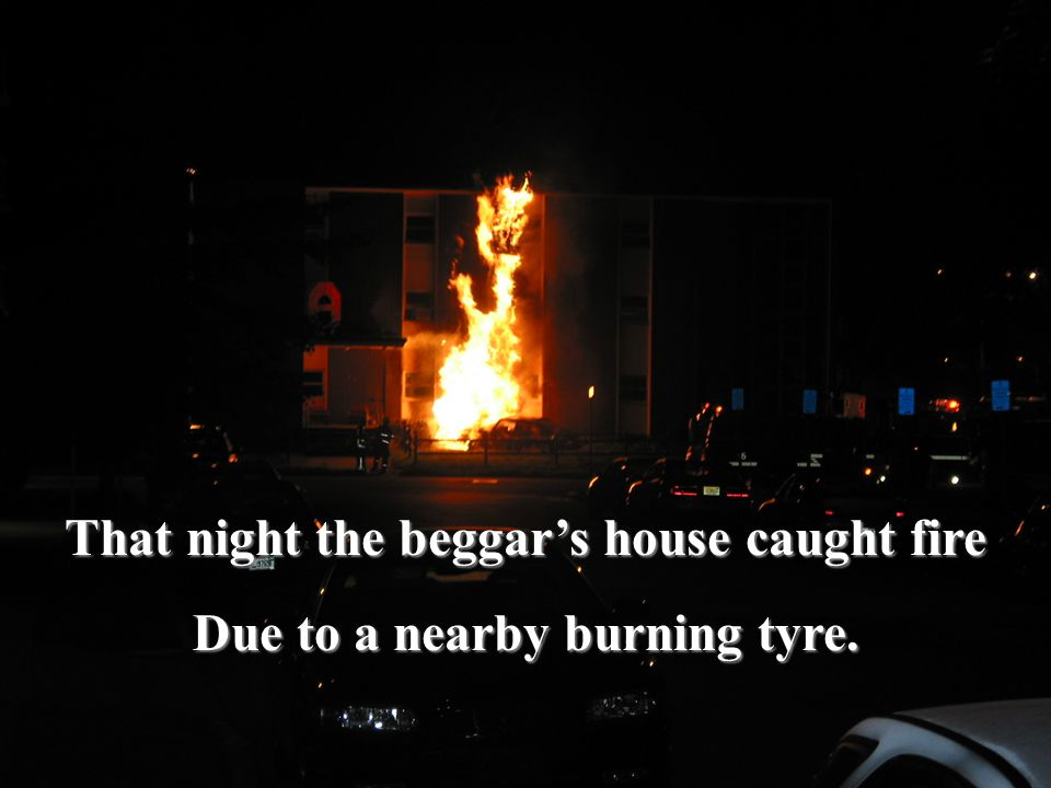 That night the beggar's house caught fire