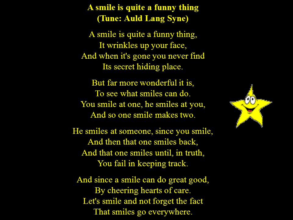 A smile is quite a funny thing (Tune: Auld Lang Syne)