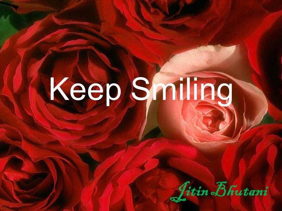 Keep Smiling Jitin Bhutani