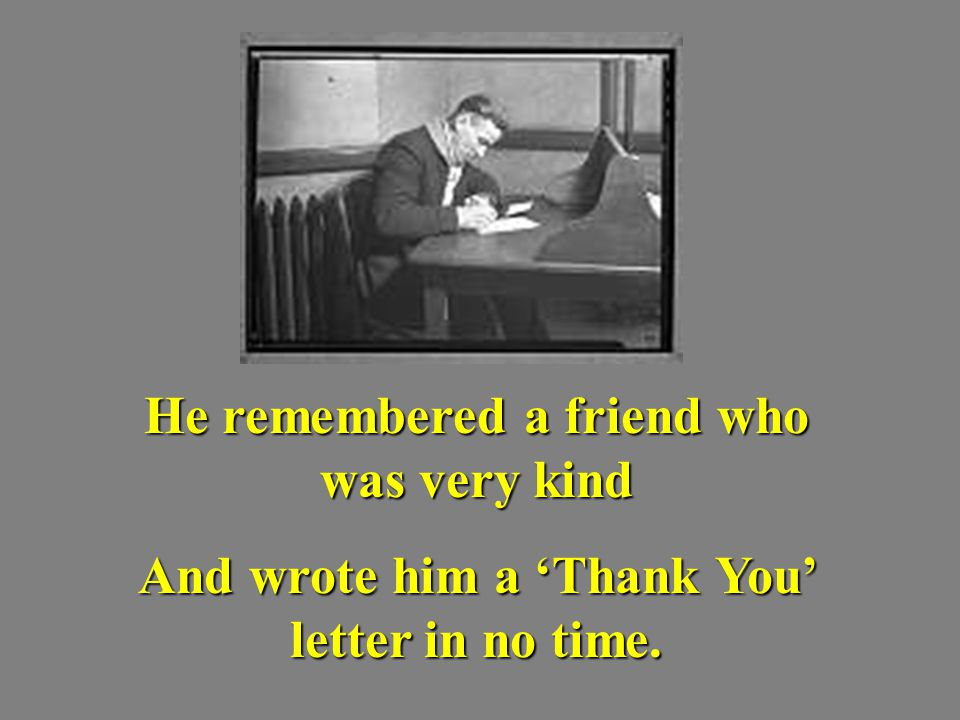 He remembered a friend who was very kind
