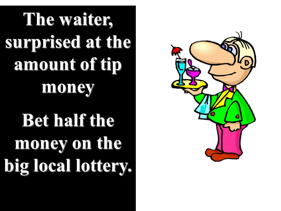 The waiter, surprised at the amount of tip money