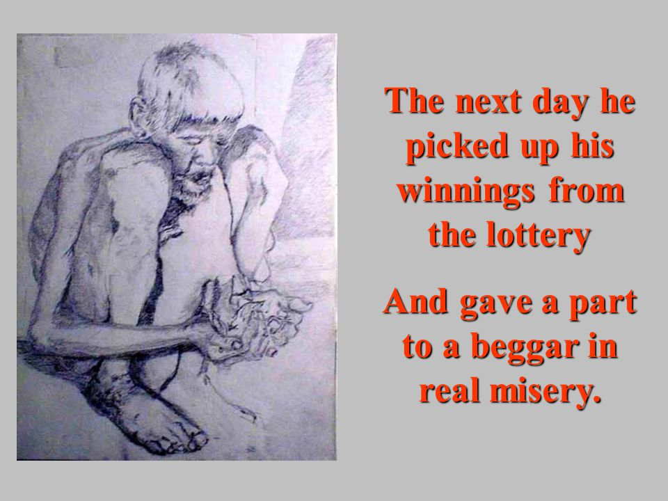 The next day he picked up his winnings from the lottery