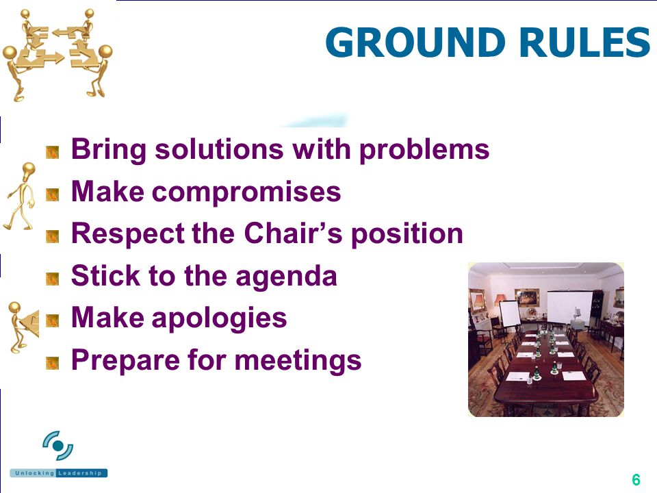 GROUND RULES Bring solutions with problems Make compromises