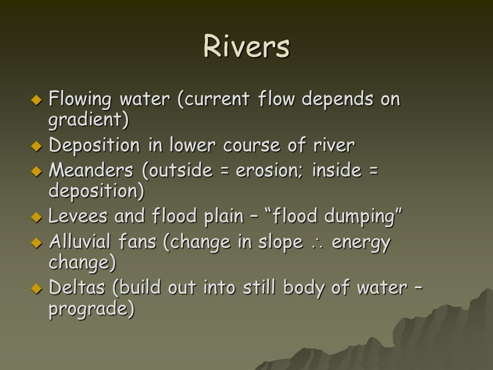 Rivers Flowing water (current flow depends on gradient)