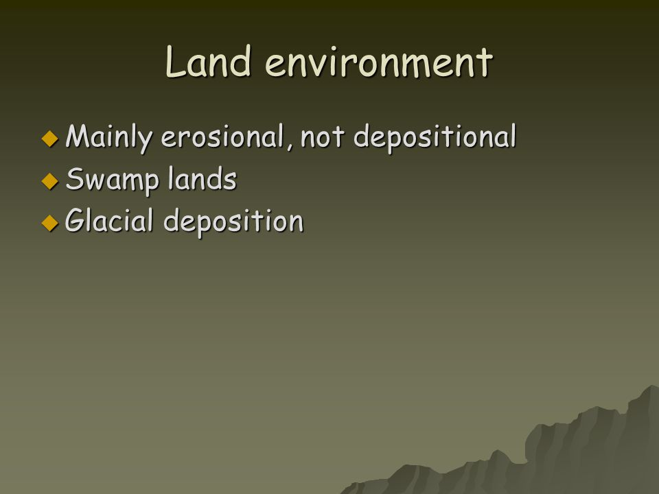 Land environment Mainly erosional, not depositional Swamp lands