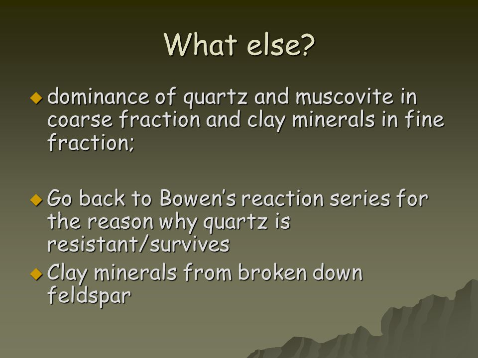 What else dominance of quartz and muscovite in coarse fraction and clay minerals in fine fraction;