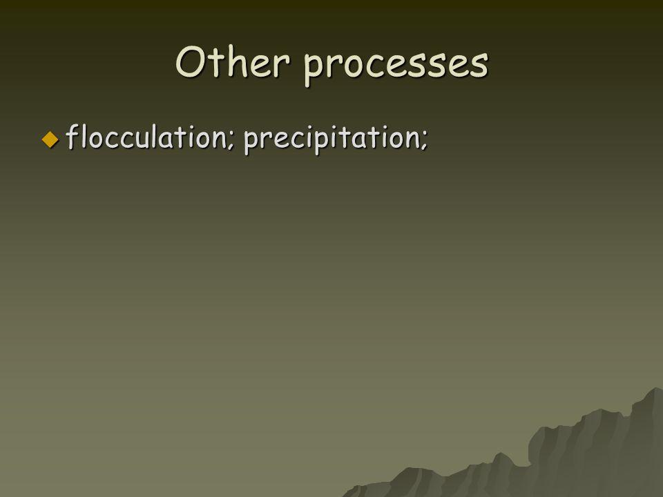 Other processes flocculation; precipitation;