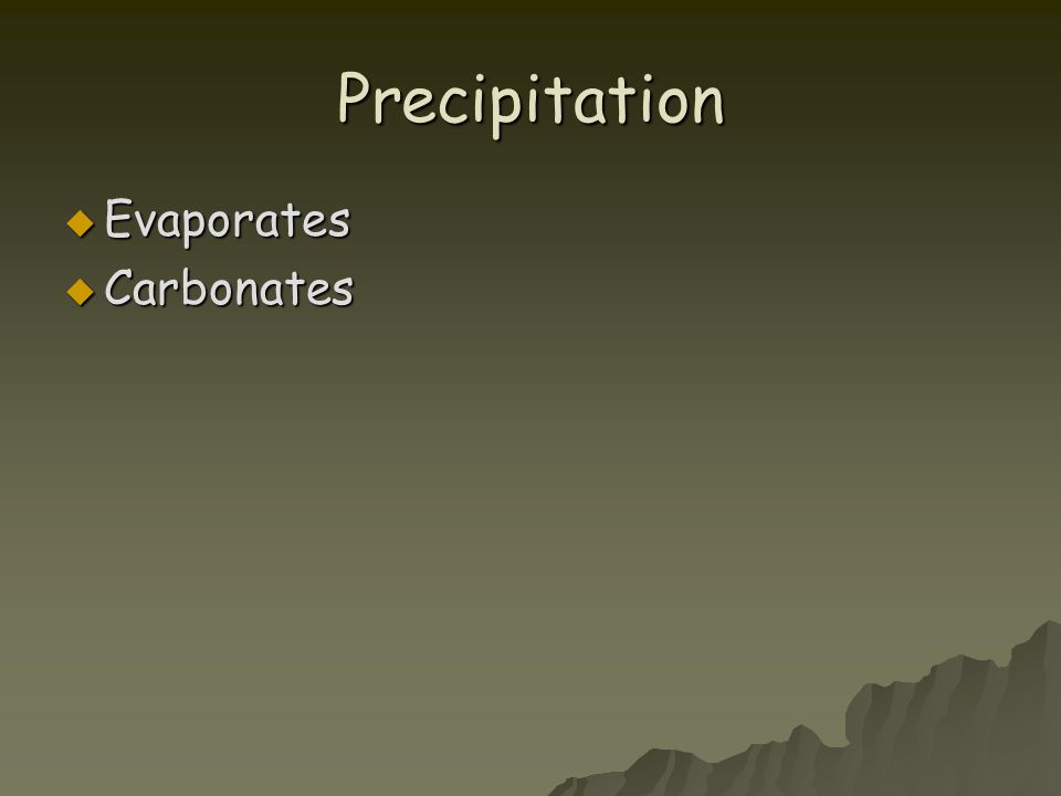 Precipitation Evaporates Carbonates