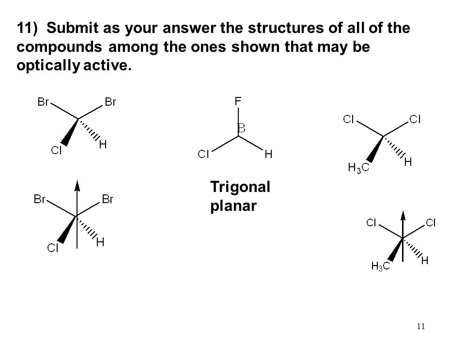 11) Submit as your answer the structures of all of the compounds among the ones shown that may be optically active.